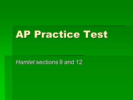AP Practice Test Hamlet sections 9 and 12. #61 Correct Answer E. I, II, and III E. I, II, and III Synecdoche = face is referring to Laertes; part of him.