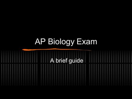 AP Biology Exam A brief guide. The Format Two Sections Section I- Multiple Choice 100 questions in 80 min. 60% of total score Take 1/4 point off for wrong.
