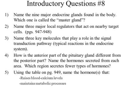 Introductory Questions #8 1)Name the nine major endocrine glands found in the body. Which one is called the master gland? 2)Name three major local regulators.
