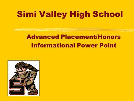 Simi Valley High School Advanced Placement/Honors Informational Power Point.