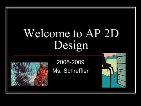 Welcome to AP 2D Design 2008-2009 Ms. Schreffler.