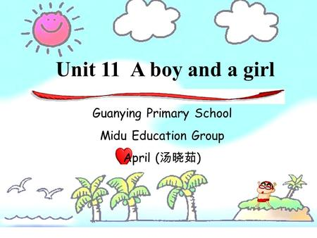 Unit 11 A boy and a girl Guanying Primary School Midu Education Group April ( )
