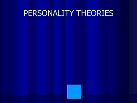 PERSONALITY THEORIES Personality Theories BEHAVIORISTS (Skinner) BEHAVIORISTS (Skinner) PSYCHOANALYTIC (Freud, Neo-Freudians, Psychodynamic) PSYCHOANALYTIC.