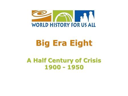 Big Era Eight A Half Century of Crisis 1900 - 1950.