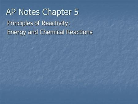 AP Notes Chapter 5 Principles of Reactivity: Energy and Chemical Reactions.