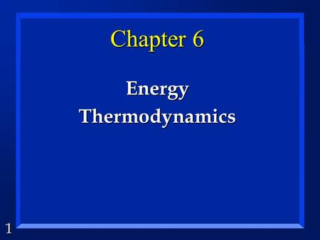 1 Chapter 6 EnergyThermodynamics 2 Energy is... n …the ability to do work or produce heat. n …conserved. n …defined as kinetic or potential. n …a state.