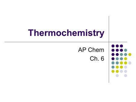 Thermochemistry AP Chem Ch. 6. Thermochemistry Thermochemistry – the study of heat changes that accompany chemical reactions and phase changes Universe.