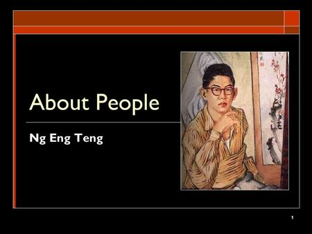 1 About People Ng Eng Teng. 2 Enduring Understanding Students will understand that artworks do encapsulate the themes of identity and relationships in.