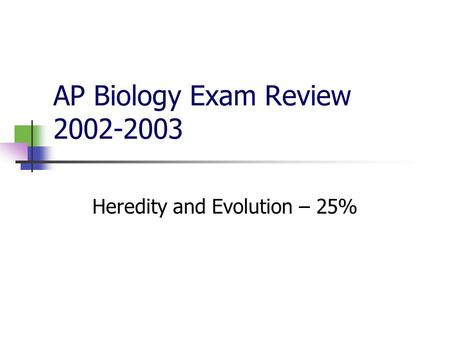 AP Biology Exam Review 2002-2003 Heredity and Evolution – 25%