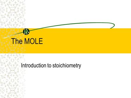 The MOLE Introduction to stoichiometry. AVOGADRO S NUMBER How would you find the mass of an object with too little mass to register on your balance?