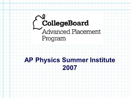 AP Physics Summer Institute 2007. PREPARING FOR THE AP PHYSICS EXAM Presented by: DOLORES GENDE.