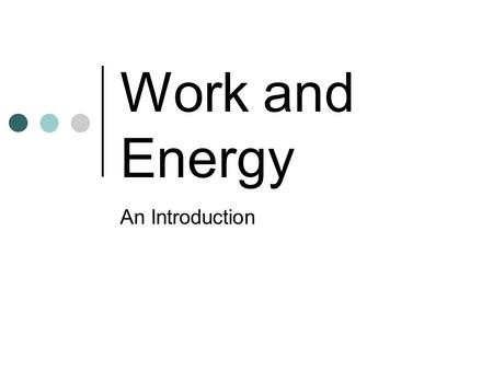 Work and Energy An Introduction.