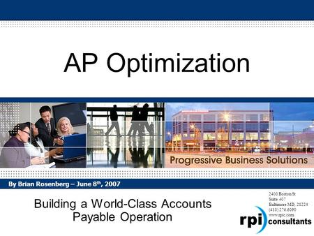 2400 Boston St Suite 407 Baltimore MD, 21224 (410) 276.6090 www.rpic.com AP Optimization Building a World-Class Accounts Payable Operation By Brian Rosenberg.