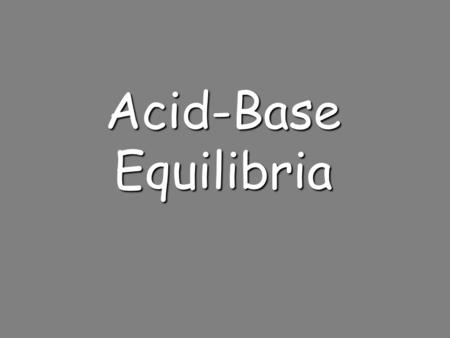 Acid-Base Equilibria. Acid/Base Definitions Arrhenius Model Acids produce hydrogen ions in aqueous solutions Bases produce hydroxide ions in aqueous solutions.