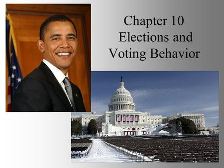 Chapter 10 Elections and Voting Behavior. How American elections work Three kinds of elections: Primary elections: voters select party nominees General.
