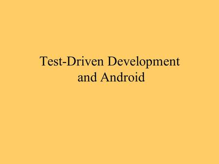Test-Driven Development and Android. TDD in Android Android SDK integrates JUnit 3 –1.6 does not support JUnit 4 Many helper TestCase classes Recommended.