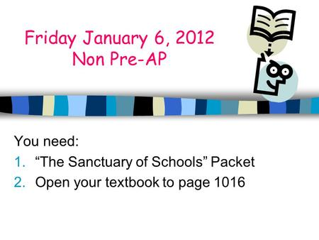 Friday January 6, 2012 Non Pre-AP You need: 1.The Sanctuary of Schools Packet 2.Open your textbook to page 1016.