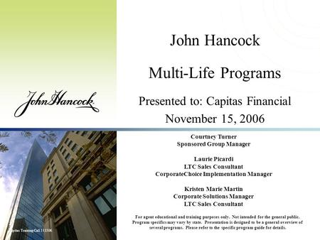 Capitas Training Call 111506. John Hancock Multi-Life Programs Presented to: Capitas Financial November 15, 2006 For agent educational and training purposes.