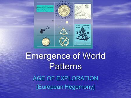Emergence of World Patterns AGE OF EXPLORATION [European Hegemony]
