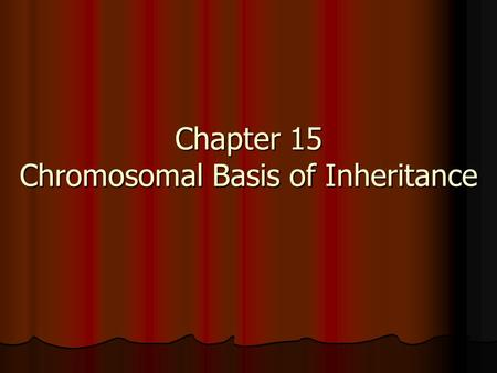 Chapter 15 Chromosomal Basis of Inheritance. Mendel & Chromosomes Mendel was ahead of his time. 19 th C cytology suggested a mechanism for his earlier.