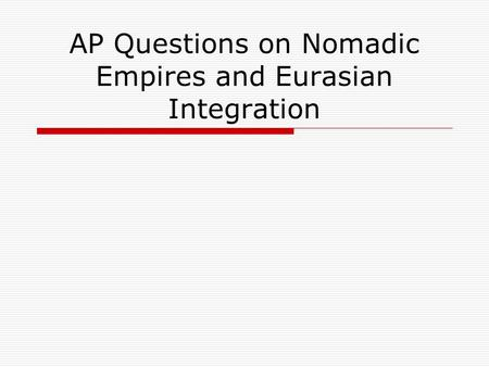 AP Questions on Nomadic Empires and Eurasian Integration.