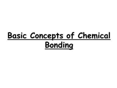 Basic Concepts of Chemical Bonding The ability of an atom in a molecule to attract shared electrons to itself. Electronegativity: The ability of an atom.