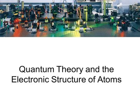 Quantum Theory and the Electronic Structure of Atoms.
