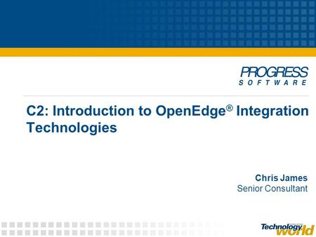 C2: Introduction to OpenEdge ® Integration Technologies Chris James Senior Consultant.