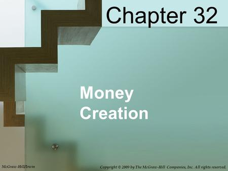Money Creation Chapter 32 McGraw-Hill/Irwin Copyright © 2009 by The McGraw-Hill Companies, Inc. All rights reserved.