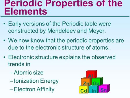 Periodic Properties of the Elements Early versions of the Periodic table were constructed by Mendeleev and Meyer. We now know that the periodic properties.