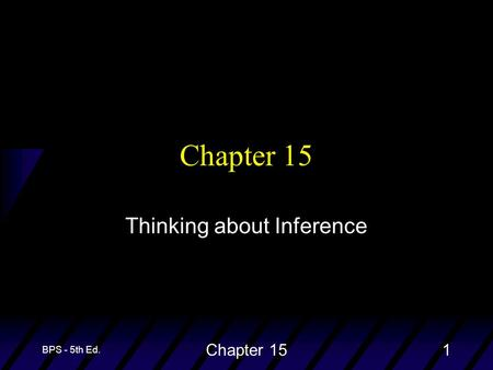 BPS - 5th Ed. Chapter 151 Thinking about Inference.