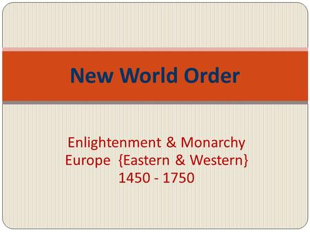 Enlightenment & Monarchy Europe {Eastern & Western}