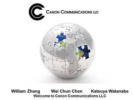 William ZhangWai Chun ChenKatsuya Watanabe Welcome to Canon Communications LLC.