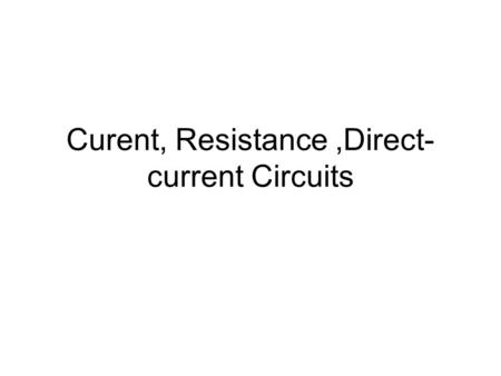 Curent, Resistance,Direct- current Circuits. Electric current The current is the rate at which charge flows through this surface Suppose ΔQ is the amount.