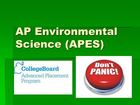 AP Environmental Science (APES). Major Themes Science as a process Science as a process Energy conversions Energy conversions Earth as a connected System.