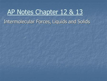 AP Notes Chapter 12 & 13 Intermolecular Forces, Liquids and Solids.