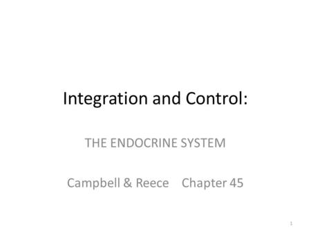 Integration and Control: THE ENDOCRINE SYSTEM Campbell & Reece Chapter 45 1.