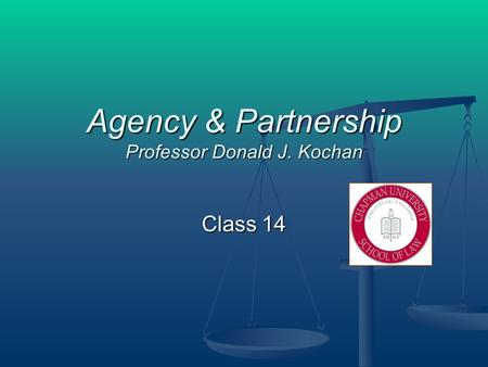 Agency & Partnership Professor Donald J. Kochan Class 14.