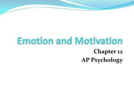 Chapter 12 AP Psychology. What is Emotion? Emotion is a 4 part process consisting of physiological arousal, cognitive interpretation, subjective feelings,