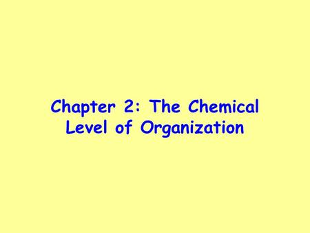 Chapter 2: The Chemical Level of Organization. KEY CONCEPT All Matter is made up of atoms Atoms join together to form chemicals with different characteristics.