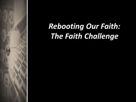 Rebooting Our Faith: The Faith Challenge. Review What were ways you connected through your Facebook hunt?