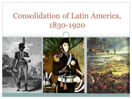 Consolidation of Latin America,