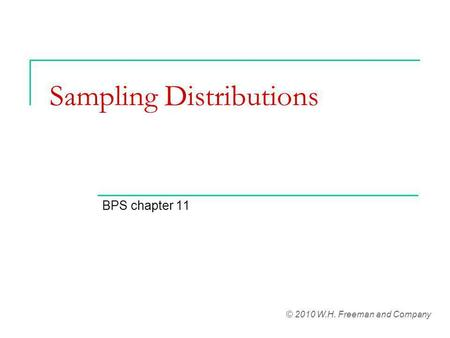 Sampling Distributions BPS chapter 11 © 2010 W.H. Freeman and Company.