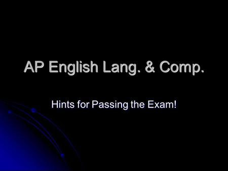 AP English Lang. & Comp. Hints for Passing the Exam!