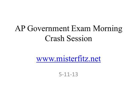 AP Government Exam Morning Crash Session www.misterfitz.net www.misterfitz.net 5-11-13.
