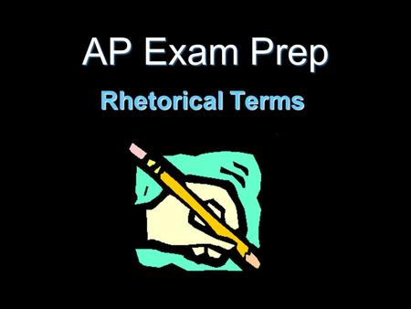 AP Exam Prep Rhetorical Terms. Basic Rhetorical Terms.