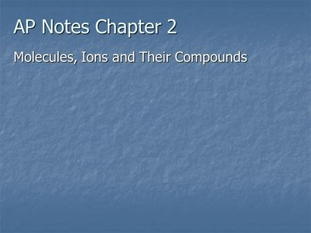 AP Notes Chapter 2 Molecules, Ions and Their Compounds.