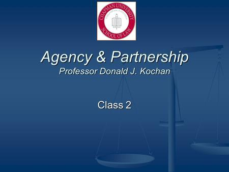 Agency & Partnership Professor Donald J. Kochan Class 2.