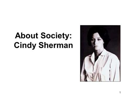 1 About Society: Cindy Sherman. 2 Enduring Understanding You will understand that … … how artists portray themselves and people they encounter in a variety.