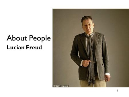 1 About People Lucian Freud. 2 Enduring Understanding Students will understand that artworks do encapsulate the themes of identity and relationships in.
